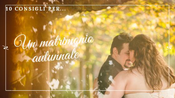 10 Piccoli Consigli…Per un Matrimonio autunnale