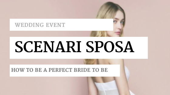 How be a perfect bride to be by Scenari Sposa